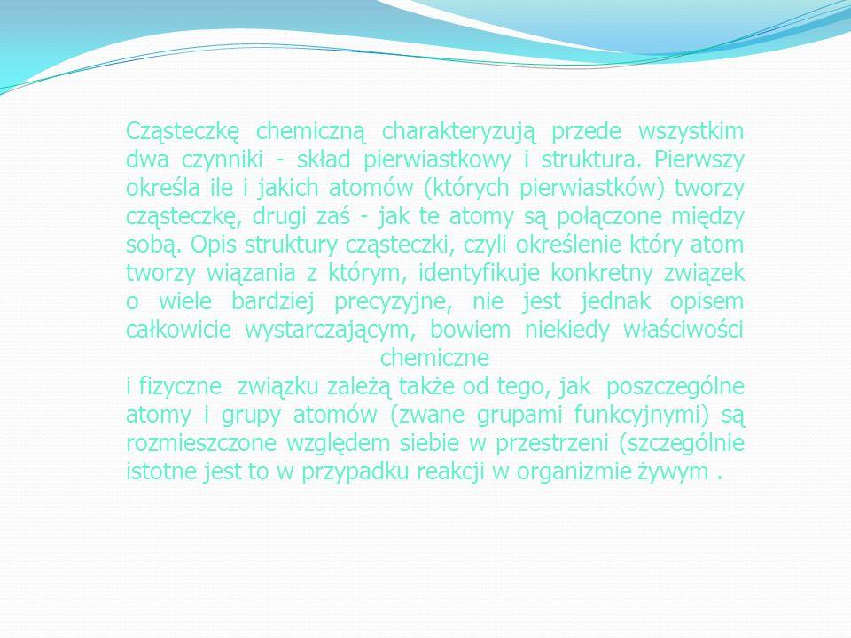 Cząsteczkę chemiczną charakteryzują przede wszystkim dwa czynniki - skład pierwiastkowy i struktura.