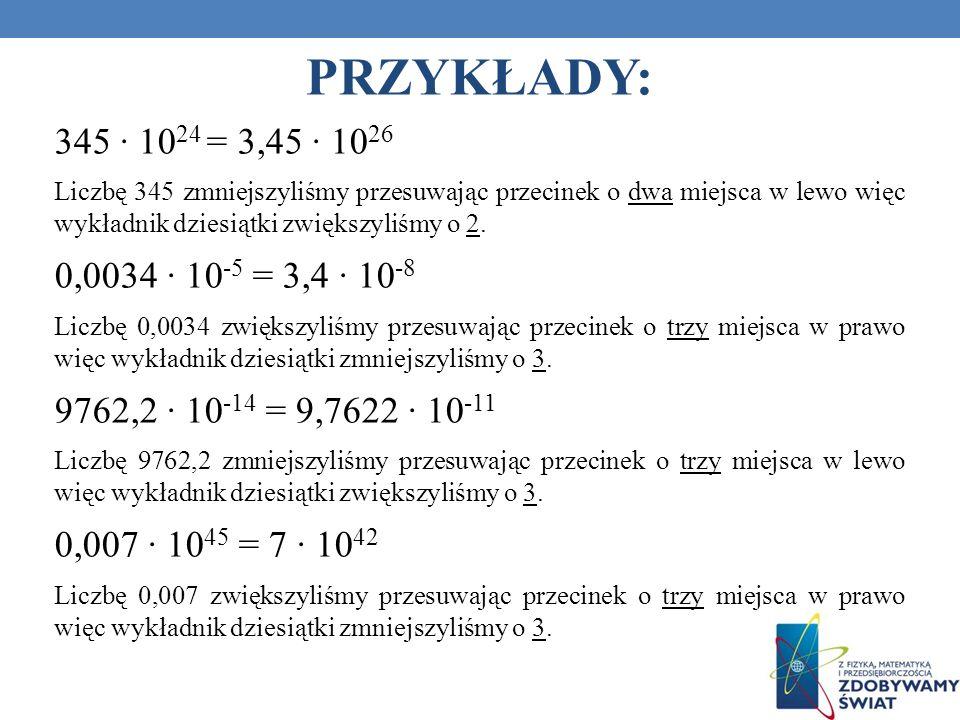 PRZYKŁADY: 345 ∙ 1024 = 3,45 ∙ 1026.