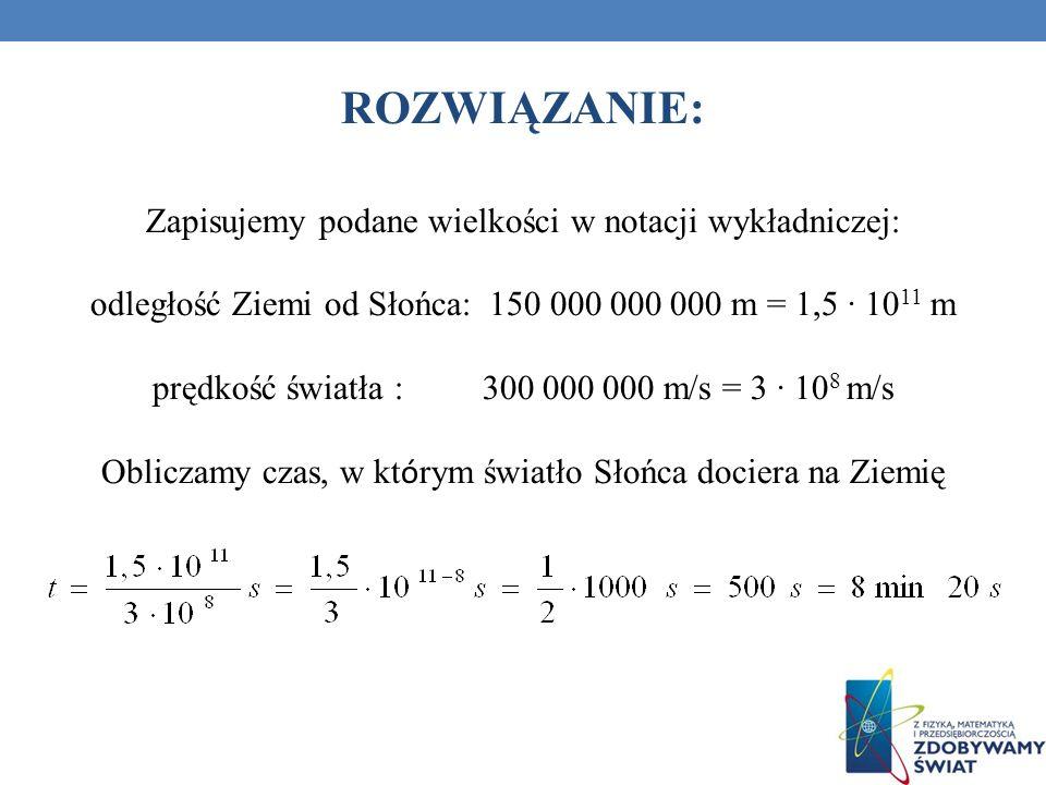 ROZWIĄZANIE: Zapisujemy podane wielkości w notacji wykładniczej: