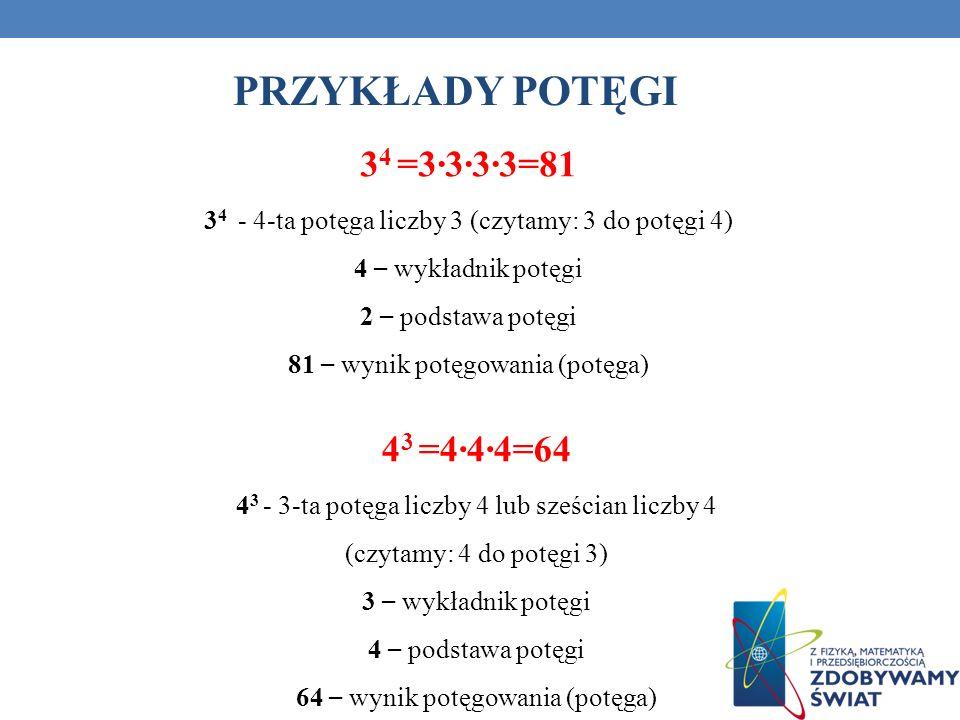 PRZYKŁADY POTĘGI 34 =3∙3∙3∙3=81 43 =4∙4∙4=64