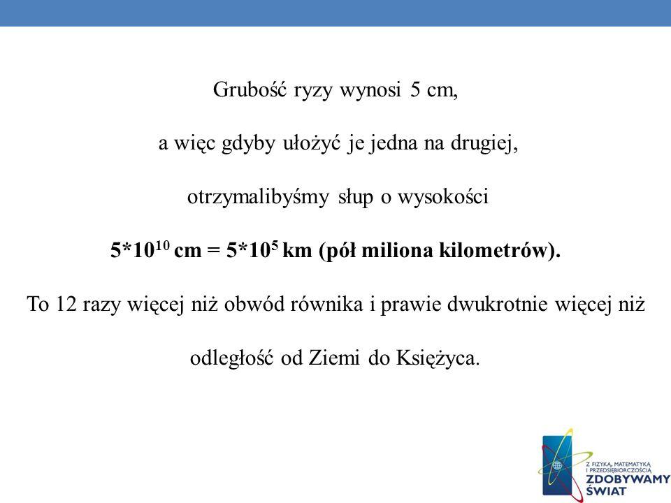 5*1010 cm = 5*105 km (pół miliona kilometrów).