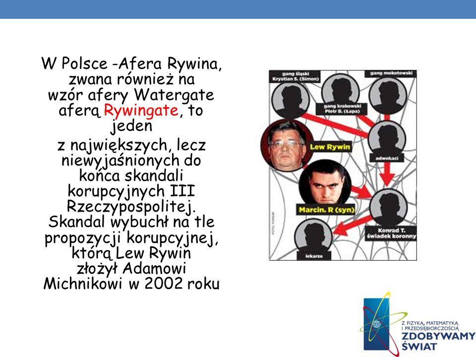 W Polsce -Afera Rywina, zwana również na wzór afery Watergate aferą Rywingate, to jeden
