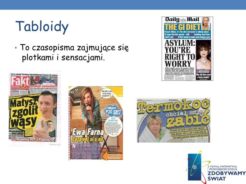 Tabloidy To czasopisma zajmujące się plotkami i sensacjami.