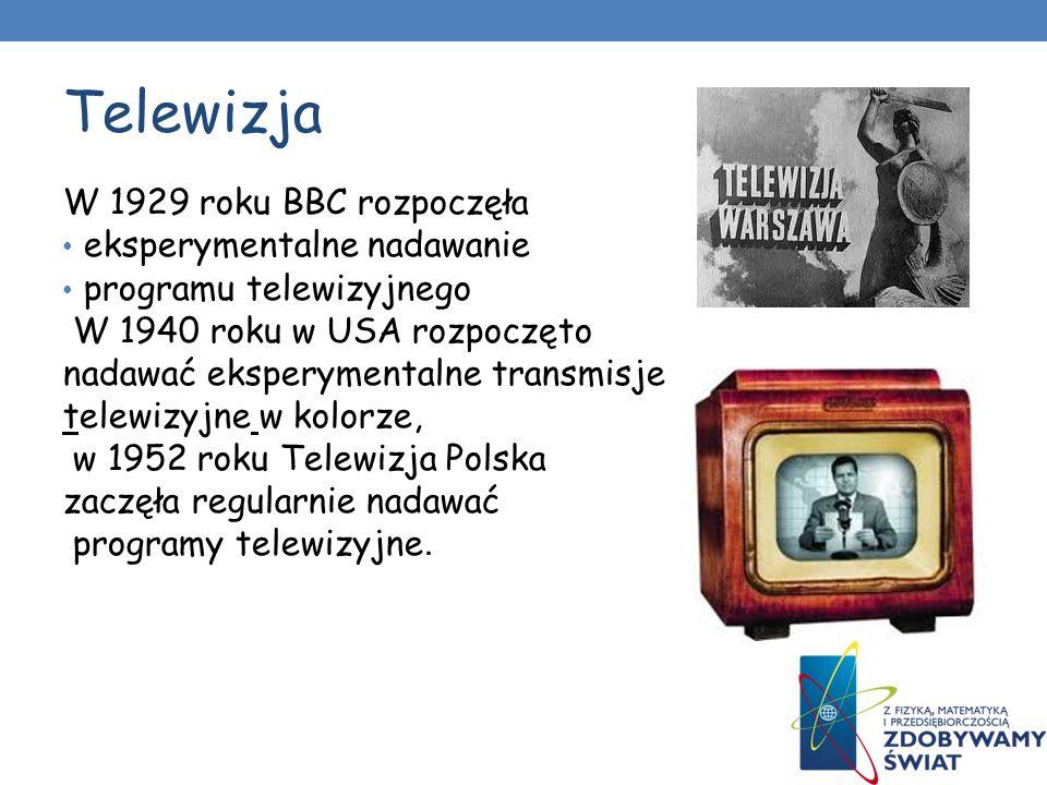 Telewizja W 1929 roku BBC rozpoczęła eksperymentalne nadawanie