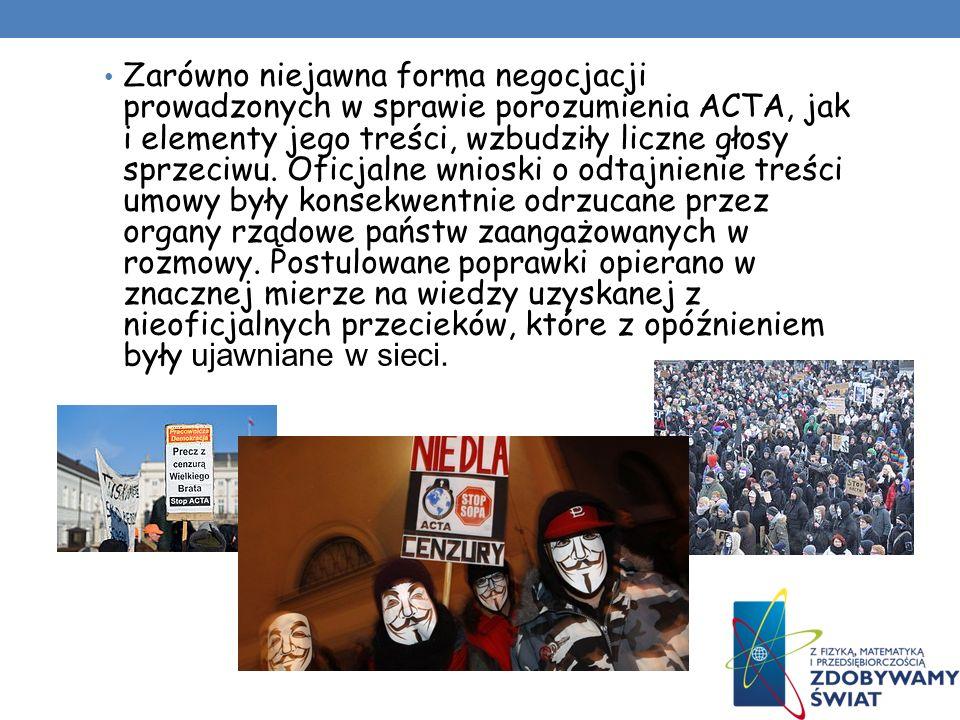 Zarówno niejawna forma negocjacji prowadzonych w sprawie porozumienia ACTA, jak i elementy jego treści, wzbudziły liczne głosy sprzeciwu.
