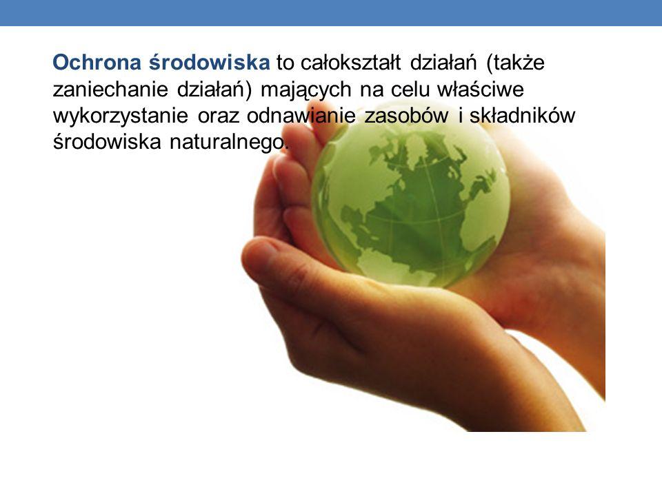 Ochrona środowiska to całokształt działań (także zaniechanie działań) mających na celu właściwe wykorzystanie oraz odnawianie zasobów i składników środowiska naturalnego.