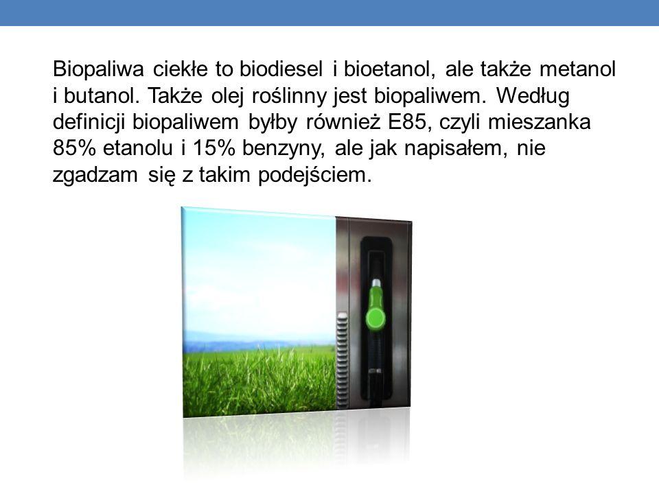 Biopaliwa ciekłe to biodiesel i bioetanol, ale także metanol i butanol