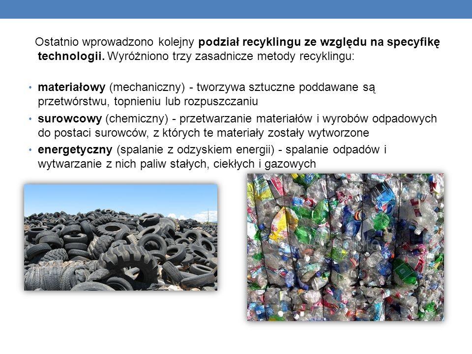 Ostatnio wprowadzono kolejny podział recyklingu ze względu na specyfikę technologii. Wyróżniono trzy zasadnicze metody recyklingu: