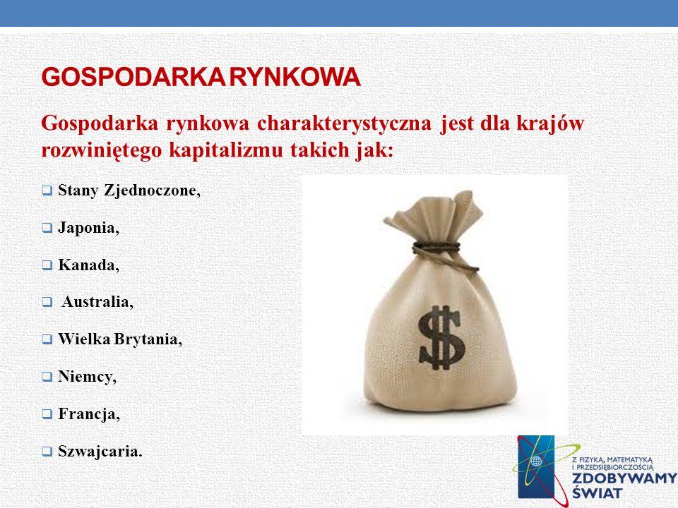 Gospodarka rynkowa Gospodarka rynkowa charakterystyczna jest dla krajów rozwiniętego kapitalizmu takich jak: