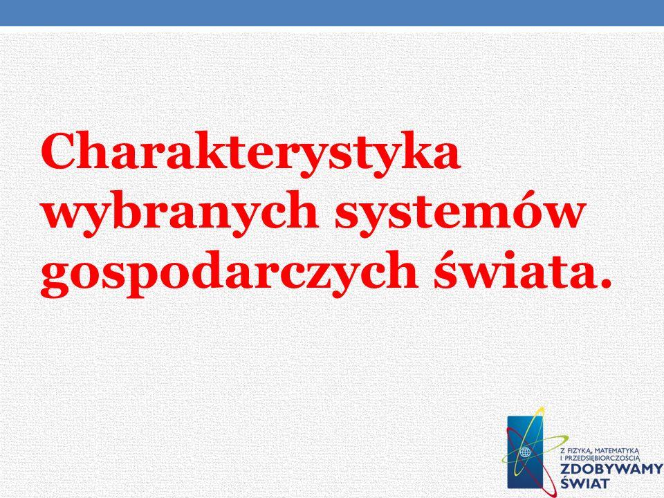 Charakterystyka wybranych systemów gospodarczych świata.