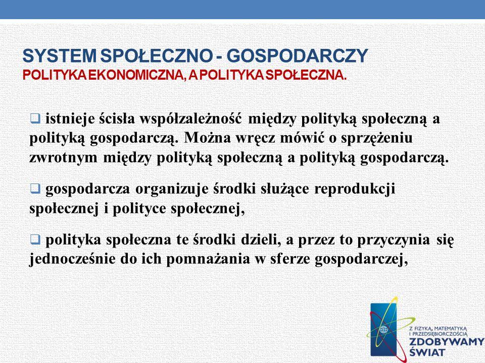 System społeczno - gospodarczy Polityka ekonomiczna, a polityka społeczna.