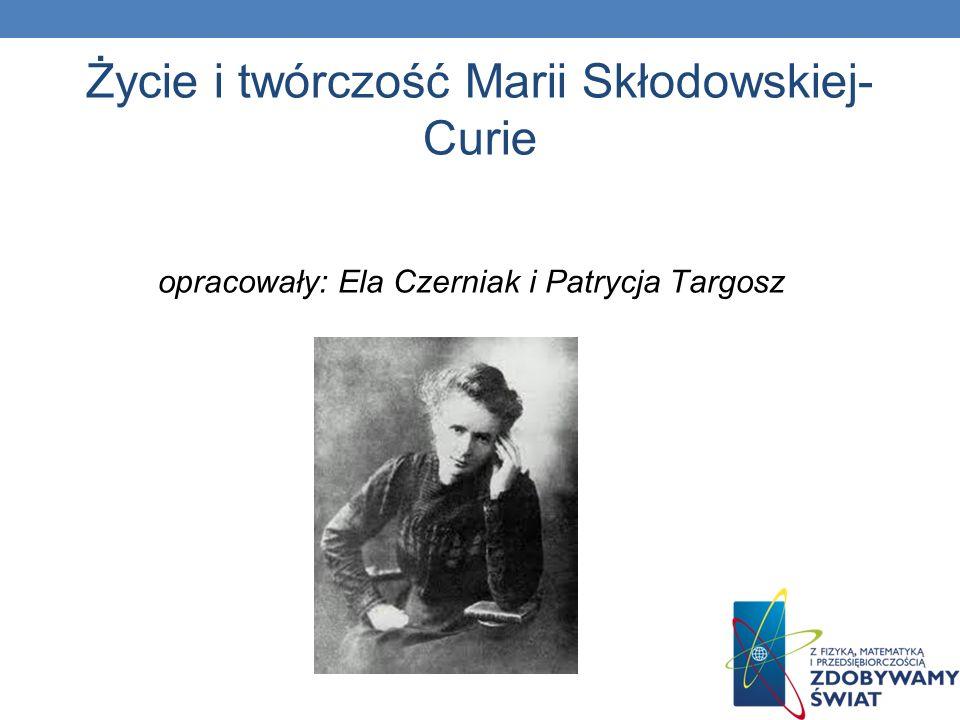 Życie i twórczość Marii Skłodowskiej- Curie