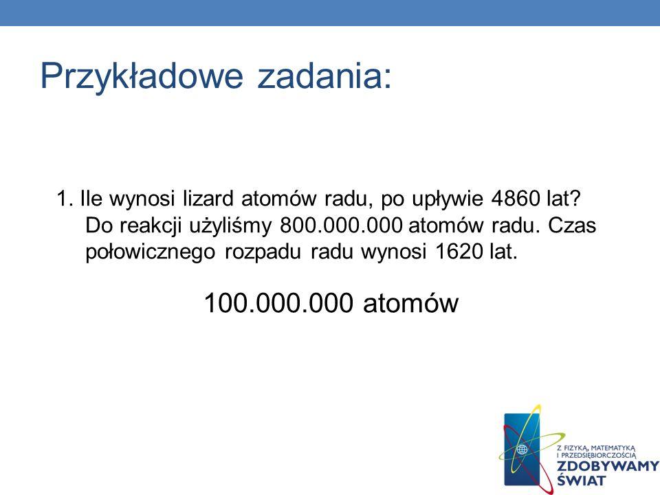 Przykładowe zadania: 100.000.000 atomów