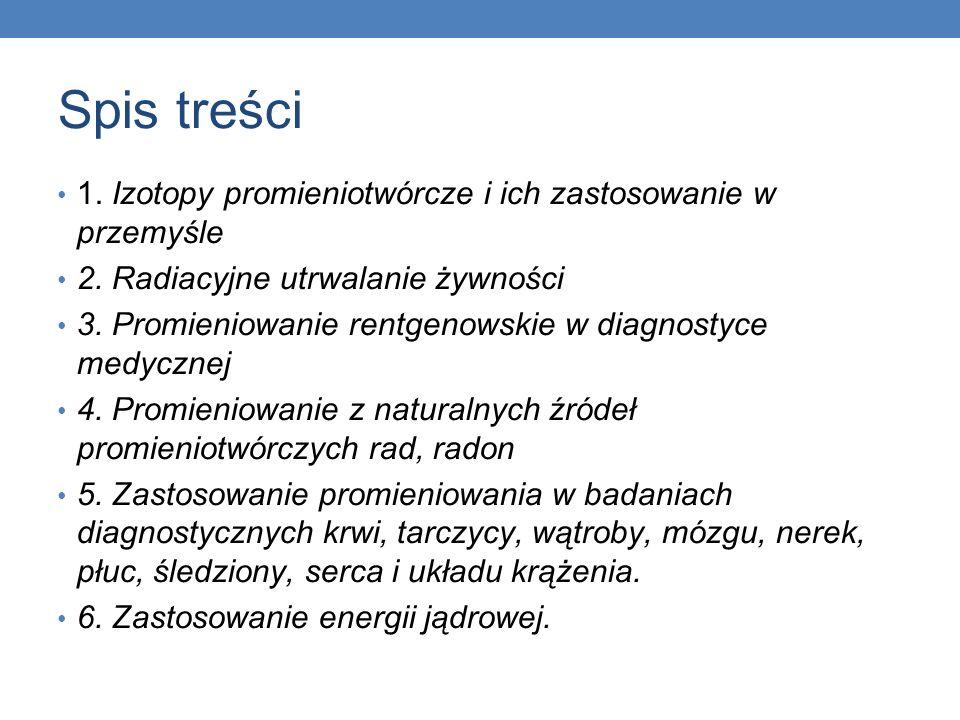 Spis treści 1. Izotopy promieniotwórcze i ich zastosowanie w przemyśle
