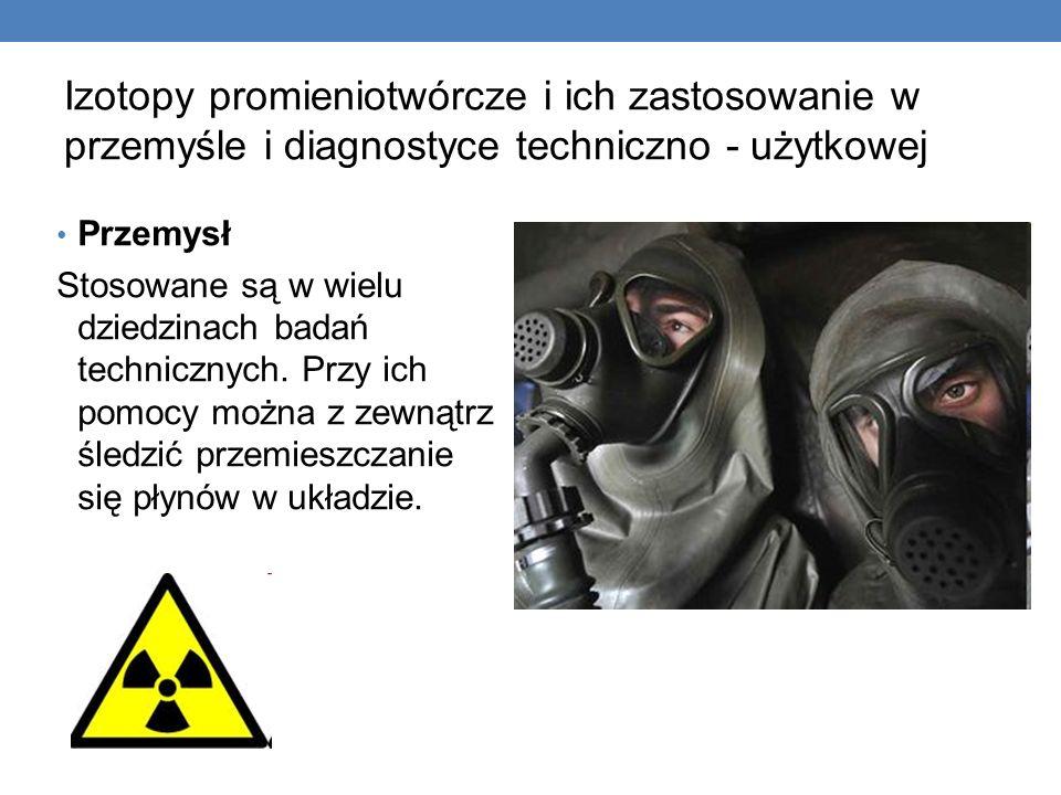 Izotopy promieniotwórcze i ich zastosowanie w przemyśle i diagnostyce techniczno - użytkowej