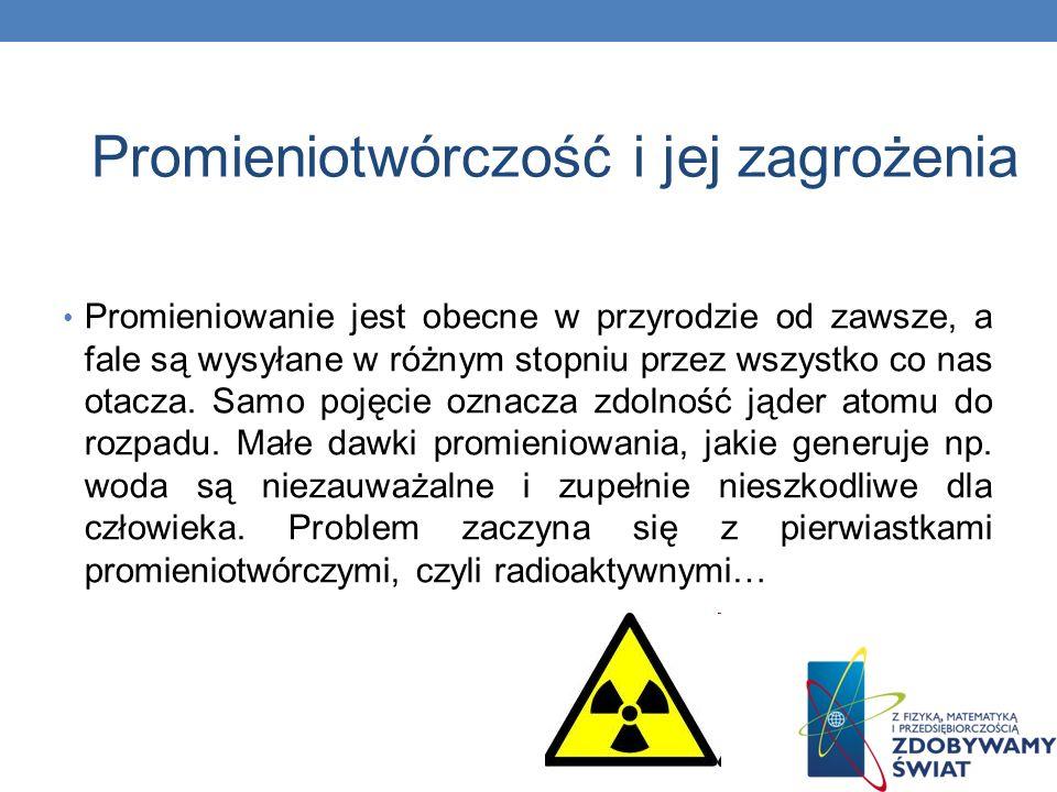 Promieniotwórczość i jej zagrożenia