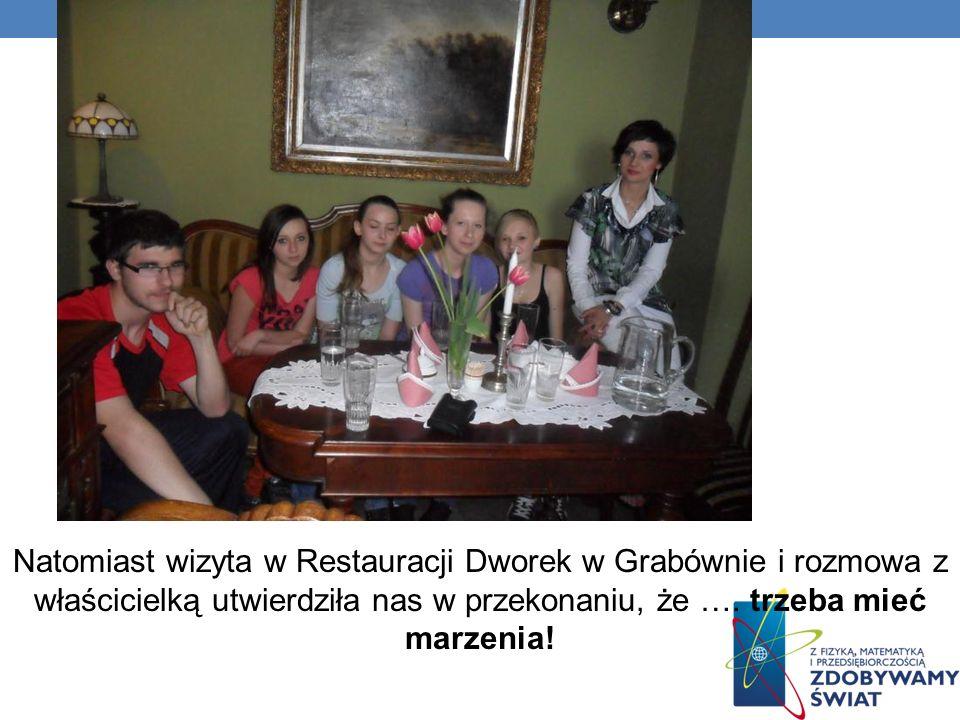 Natomiast wizyta w Restauracji Dworek w Grabównie i rozmowa z właścicielką utwierdziła nas w przekonaniu, że ….