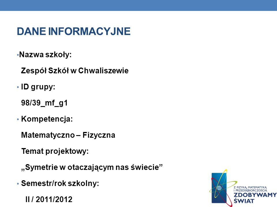 Dane INFORMACYJNE Nazwa szkoły: Zespół Szkół w Chwaliszewie ID grupy: