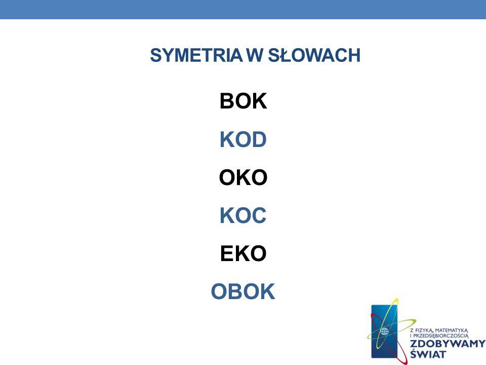 Symetria w słowach BOK KOD OKO KOC EKO OBOK