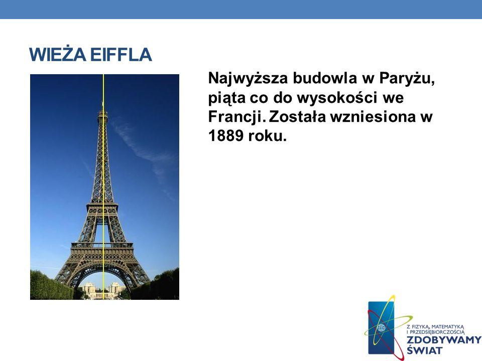 Wieża eiffla Najwyższa budowla w Paryżu, piąta co do wysokości we Francji.