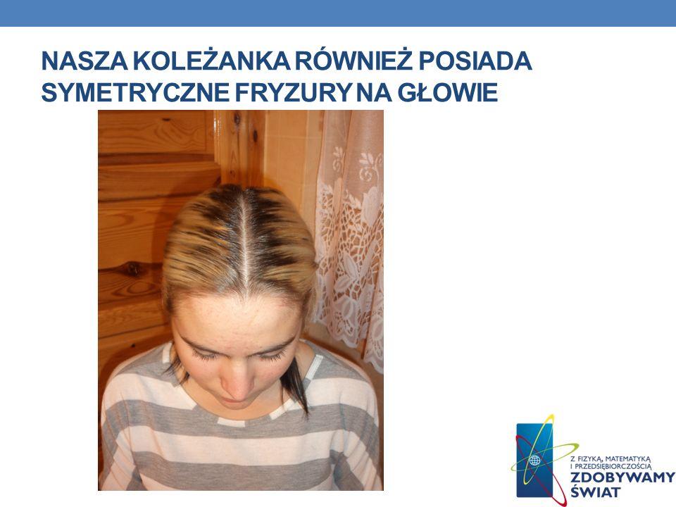 Nasza koleżanka również posiada symetryczne fryzury na głowie