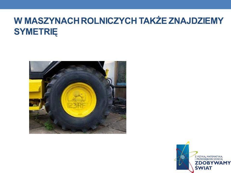 W maszynach rolniczych także znajdziemy symetrię