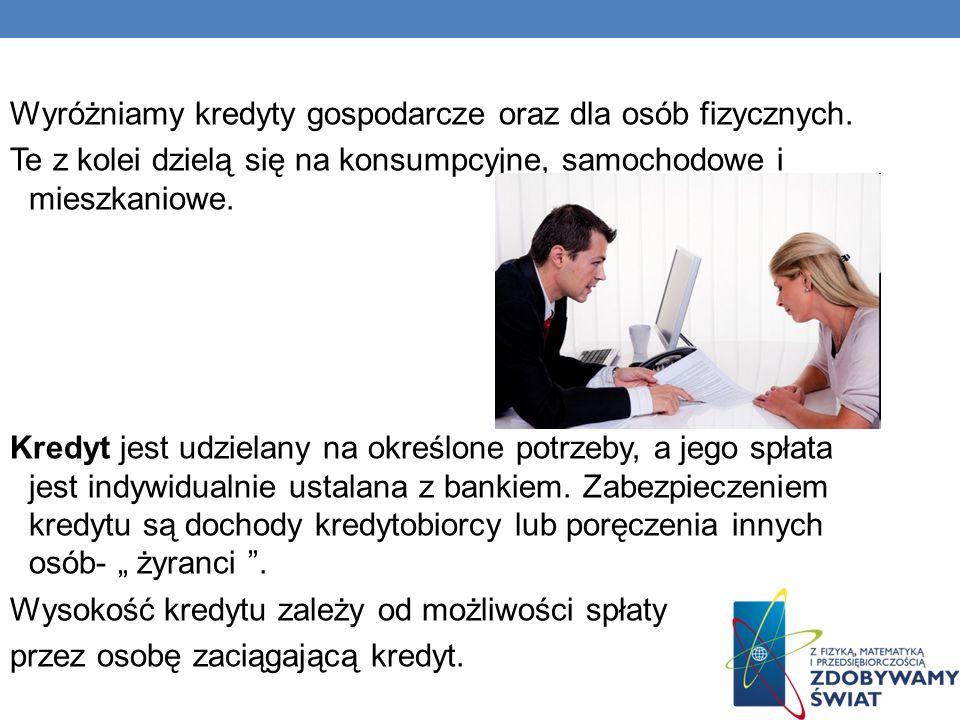 Wyróżniamy kredyty gospodarcze oraz dla osób fizycznych.