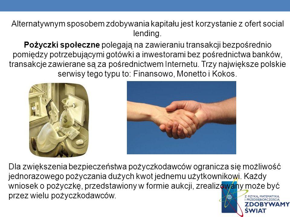 Alternatywnym sposobem zdobywania kapitału jest korzystanie z ofert social lending.