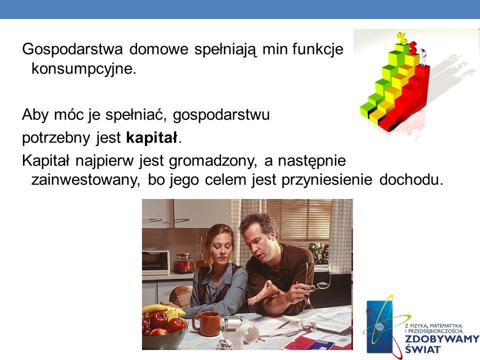 Gospodarstwa domowe spełniają min funkcje konsumpcyjne.