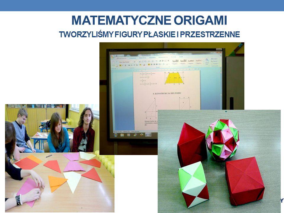 Matematyczne origami Tworzyliśmy figury płaskie i przestrzenne