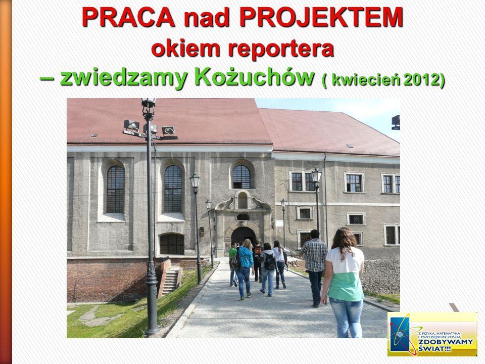 PRACA nad PROJEKTEM okiem reportera – zwiedzamy Kożuchów ( kwiecień 2012)