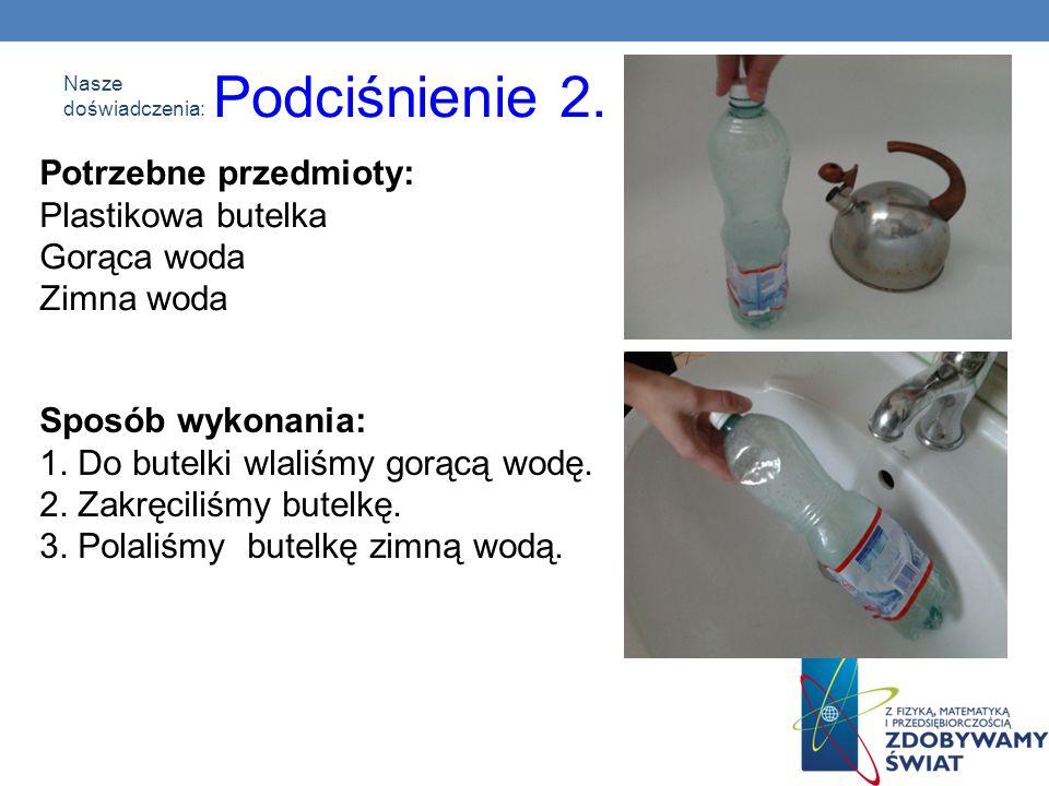 Podciśnienie 2. Potrzebne przedmioty: Plastikowa butelka Gorąca woda