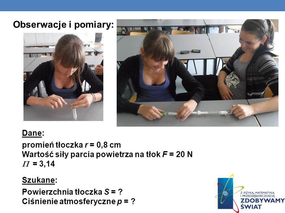 Obserwacje i pomiary: Dane: promień tłoczka r = 0,8 cm