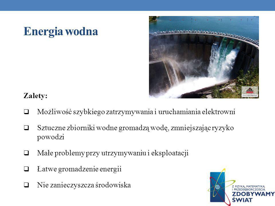 Energia wodna Zalety: Możliwość szybkiego zatrzymywania i uruchamiania elektrowni.