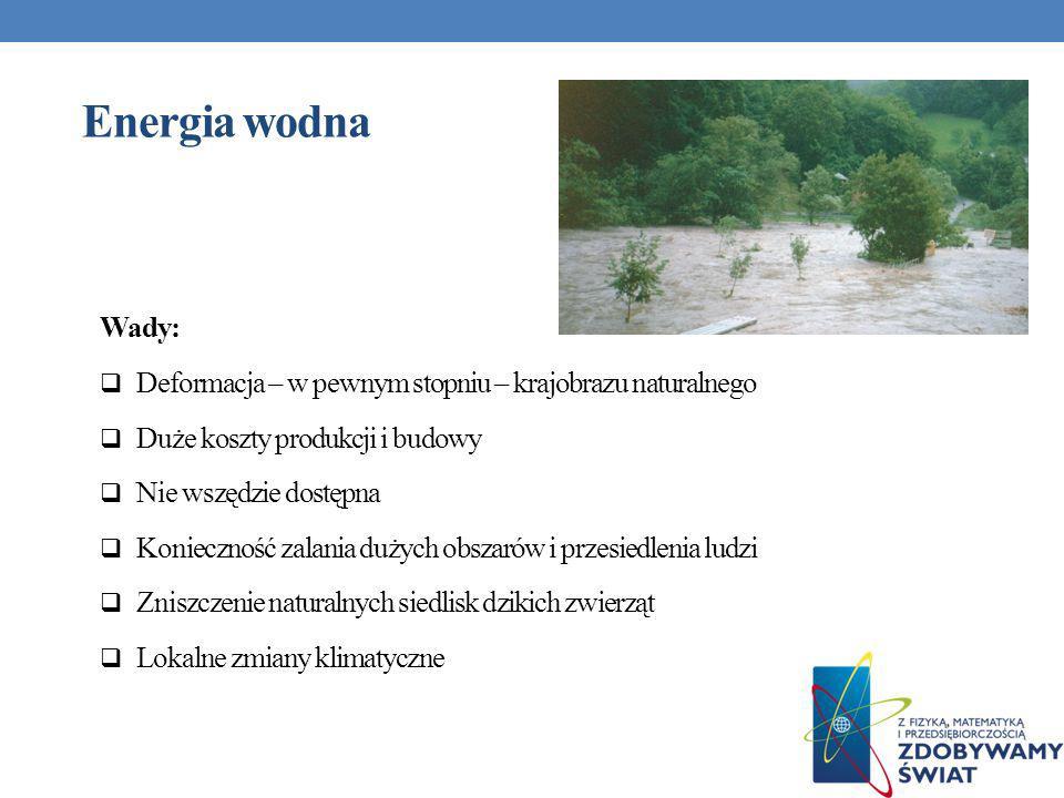 Energia wodna Wady: Deformacja – w pewnym stopniu – krajobrazu naturalnego. Duże koszty produkcji i budowy.
