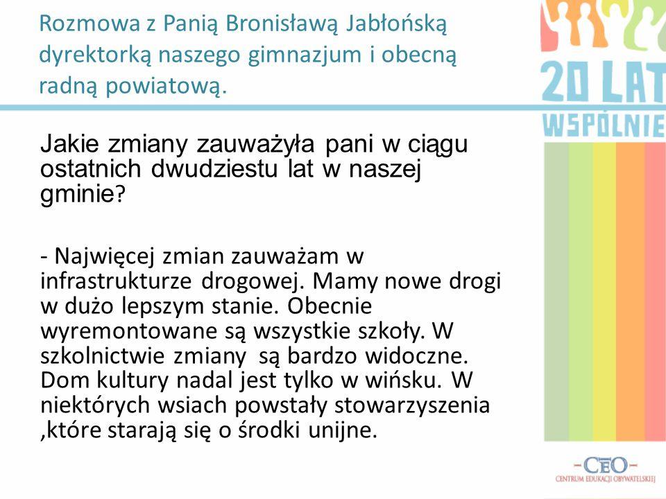 Rozmowa z Panią Bronisławą Jabłońską dyrektorką naszego gimnazjum i obecną radną powiatową.