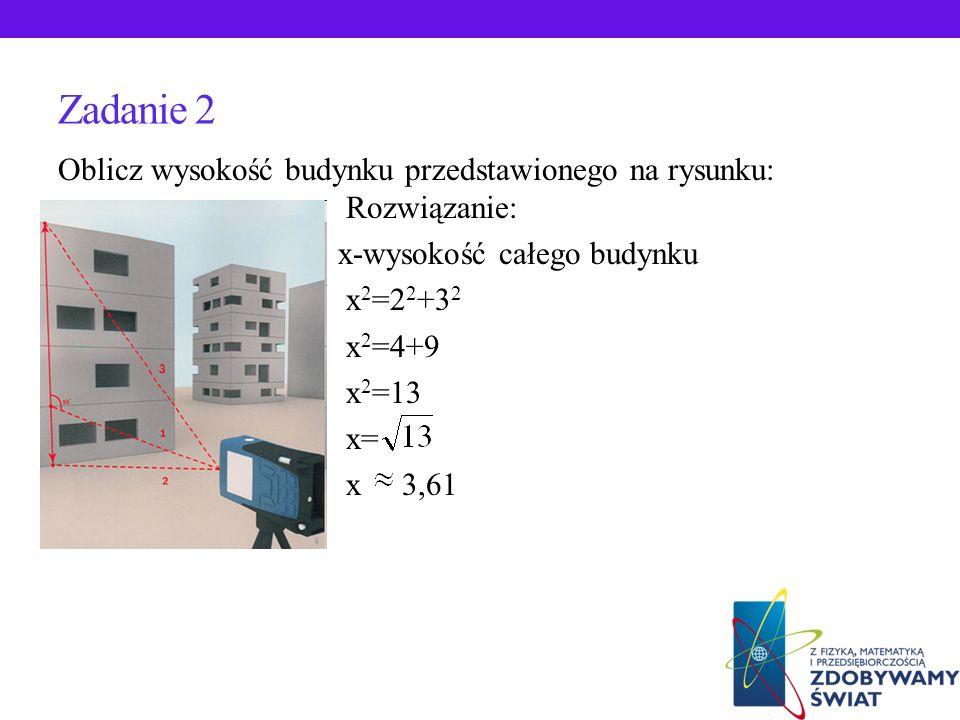 Zadanie 2 Oblicz wysokość budynku przedstawionego na rysunku: Rozwiązanie: x-wysokość całego budynku.