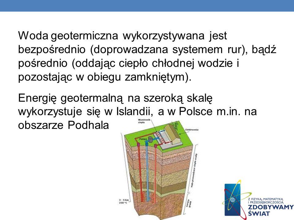 Woda geotermiczna wykorzystywana jest bezpośrednio (doprowadzana systemem rur), bądź pośrednio (oddając ciepło chłodnej wodzie i pozostając w obiegu zamkniętym).