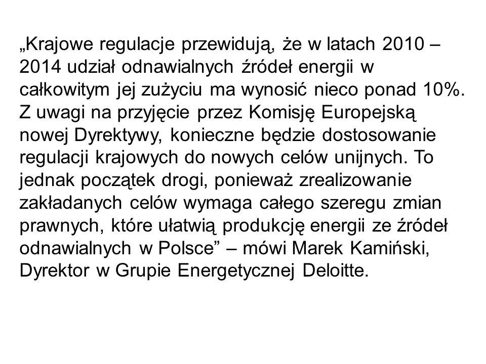 """""""Krajowe regulacje przewidują, że w latach 2010 – 2014 udział odnawialnych źródeł energii w całkowitym jej zużyciu ma wynosić nieco ponad 10%."""