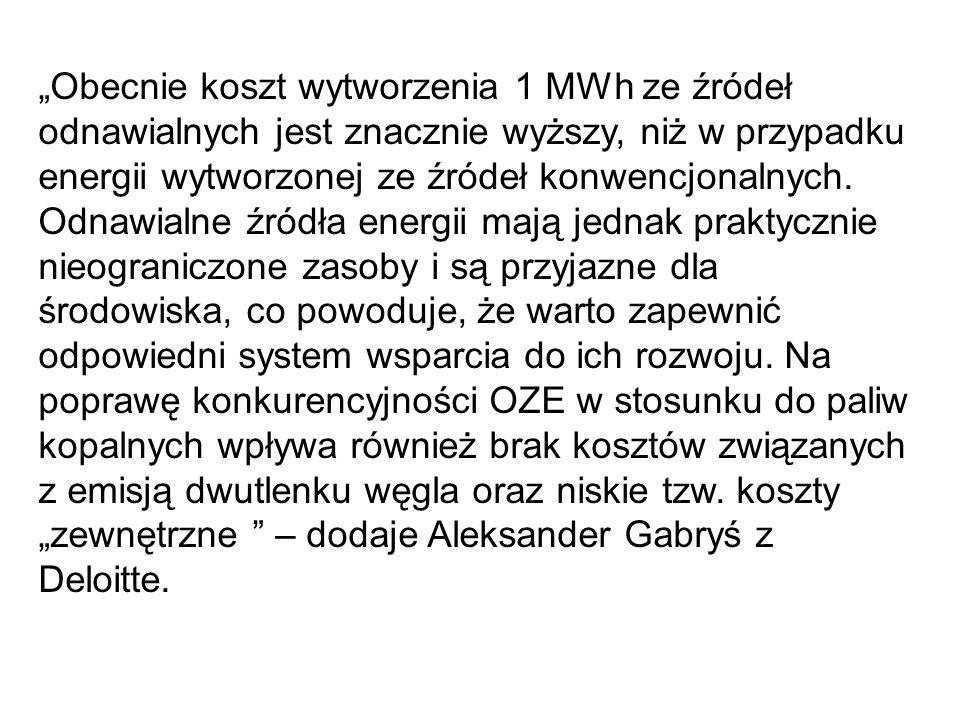 """""""Obecnie koszt wytworzenia 1 MWh ze źródeł odnawialnych jest znacznie wyższy, niż w przypadku energii wytworzonej ze źródeł konwencjonalnych."""