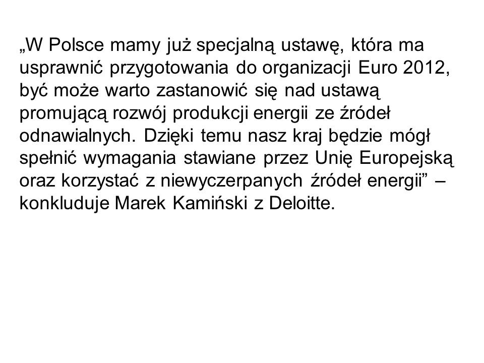 """""""W Polsce mamy już specjalną ustawę, która ma usprawnić przygotowania do organizacji Euro 2012, być może warto zastanowić się nad ustawą promującą rozwój produkcji energii ze źródeł odnawialnych."""