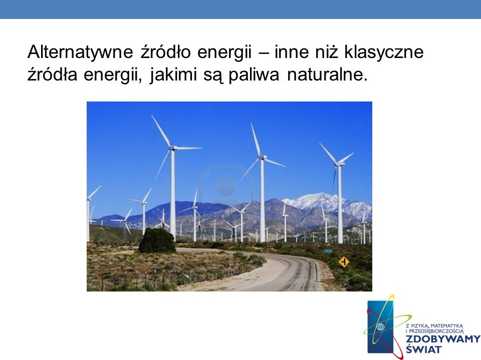 Alternatywne źródło energii – inne niż klasyczne źródła energii, jakimi są paliwa naturalne.