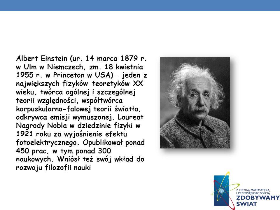 Albert Einstein (ur. 14 marca 1879 r. w Ulm w Niemczech, zm