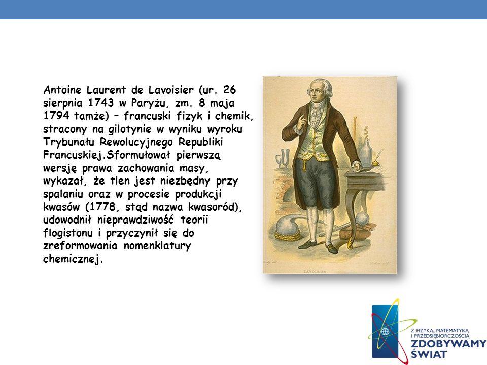 Antoine Laurent de Lavoisier (ur. 26 sierpnia 1743 w Paryżu, zm