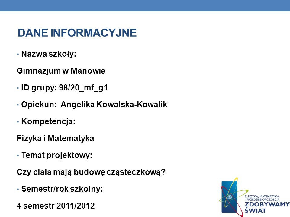 Dane INFORMACYJNE Nazwa szkoły: Gimnazjum w Manowie