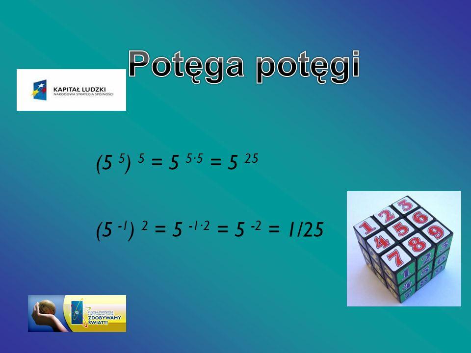 Potęga potęgi (5 5) 5 = 5 5∙5 = 5 25 (5 -1) 2 = 5 -1∙2 = 5 -2 = 1/25