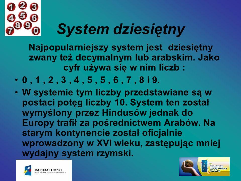 System dziesiętny Najpopularniejszy system jest dziesiętny zwany też decymalnym lub arabskim. Jako cyfr używa się w nim liczb :