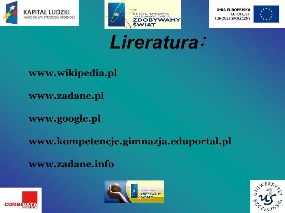 Lireratura: www.wikipedia.pl www.zadane.pl www.google.pl