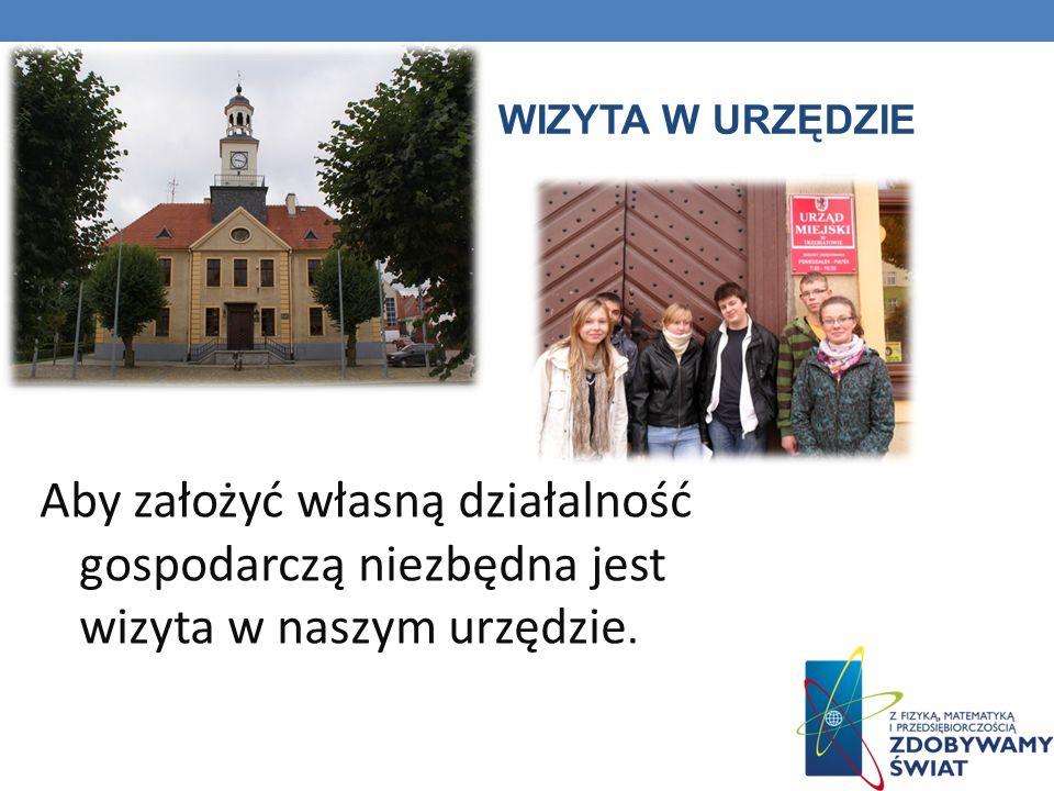 WIZYTA W URZĘDZIE Aby założyć własną działalność gospodarczą niezbędna jest wizyta w naszym urzędzie.