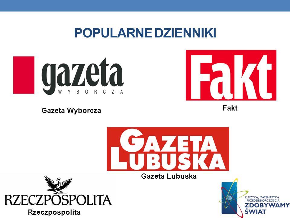 POPULARNE DZIENNIKI Fakt Gazeta Wyborcza Gazeta Lubuska Rzeczpospolita